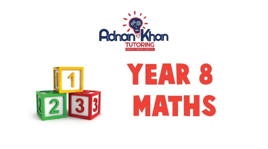 Year 8 Maths Adnan Khan Tutoring