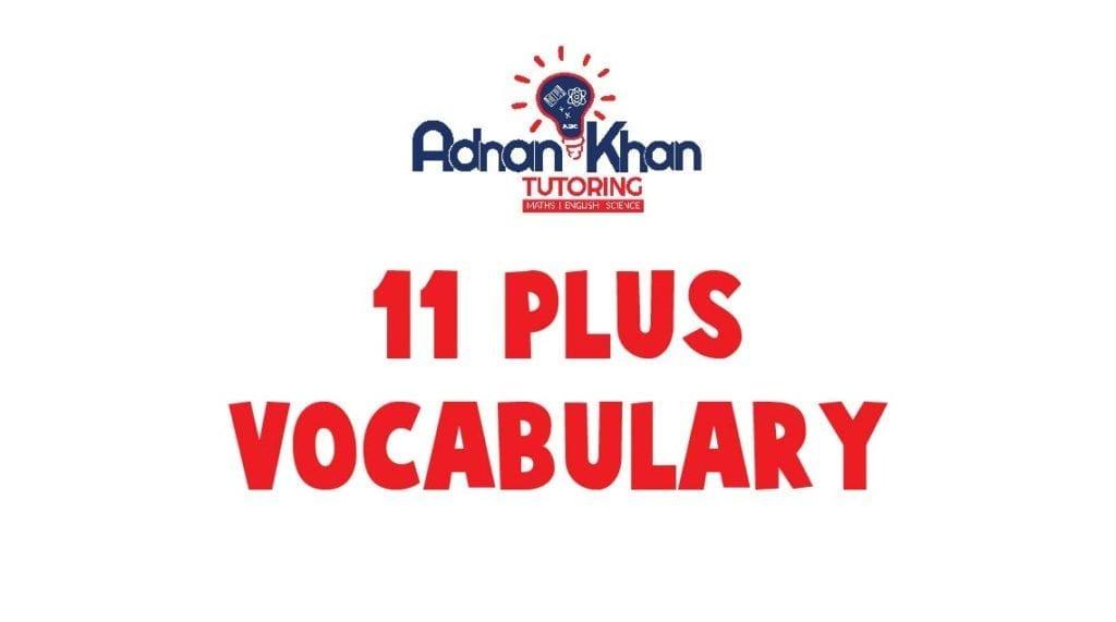 11 Plus Vocabulary Adnan Khan Tutoring