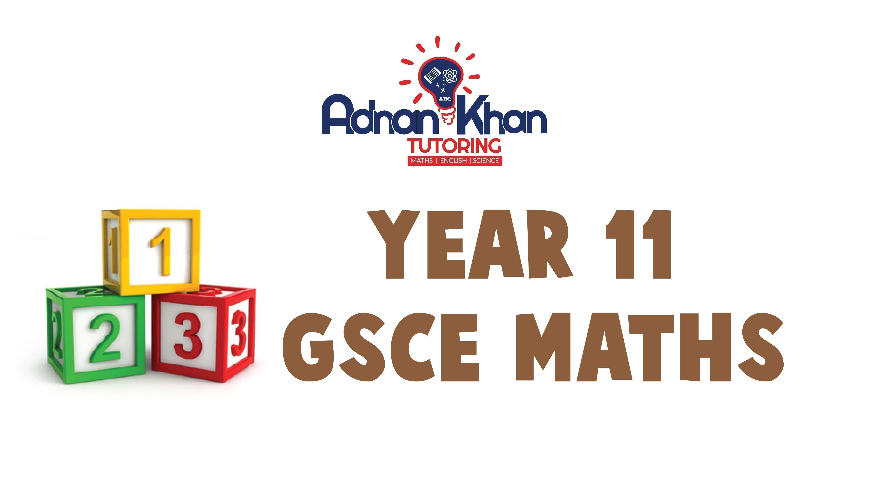 GCSE Maths Year 11 Adnan Khan Tutoring 0