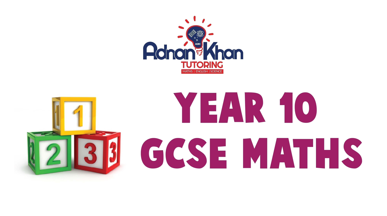 GCSE MATHS Year 10 Adnan Khan Tutoring