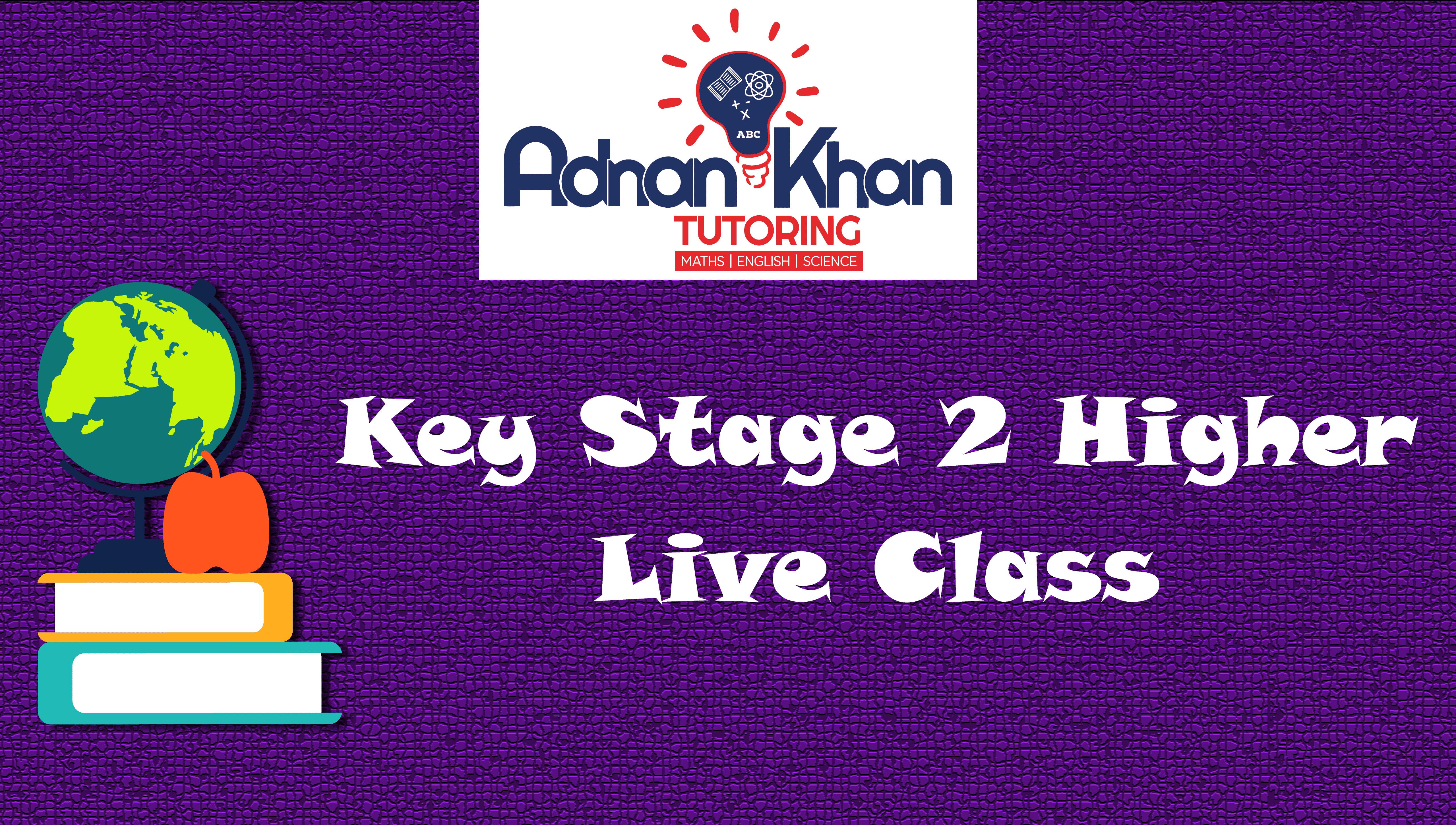 Key Stage 2 Higher Live Class Adnan Khan Tutoring