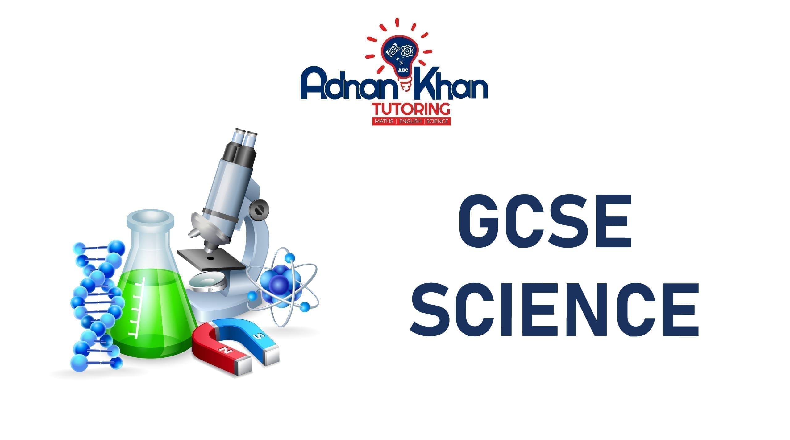 GCSE SCIENCE Adnan Khan Tutoring