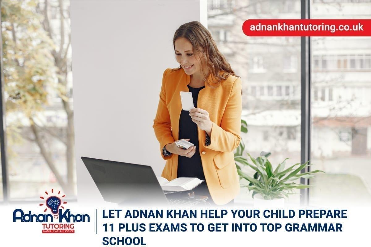 Adnan Khan Tutoring Help your Child Prepare 11 Plus Exams To Get into Top Grammar School