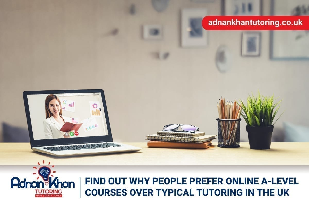 Find Out Why People Prefer Online A-Level Courses Over Typical Tutoring in the UK